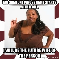 Sassy Black Woman - Tag someone whose name starts with b or v I will be the future wife of the person