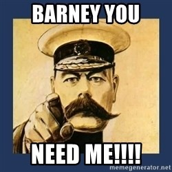 your country needs you - Barney you  Need Me!!!!