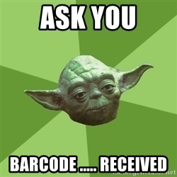 Advice Yoda Gives - ask you barcode ..... received