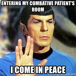 Spock - Entering my combative patient's room i come in peace