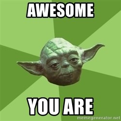Advice Yoda Gives - AWESOME you are