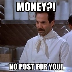 soup nazi - Money?! No post for you!