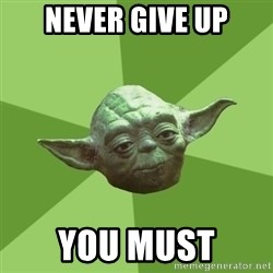 Advice Yoda Gives - never Give up you must