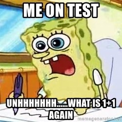 Spongebob What I Learned In Boating School Is - ME on test UNHHHHHHH......what is 1+1 again