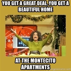 Oprah You get a - you get a great deal, YOU GET A BEAUTIFUL HOME  at the montecito apartments