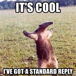 Anteater - It's cool I've got a standard reply