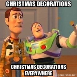 Consequences Toy Story - CHRISTMAS DECORATIONS CHRISTMAS DECORATIONS everywhere