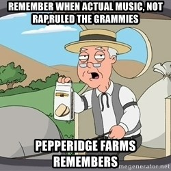 Pepperidge Farm Remembers Meme - remember when actual music, not rap,ruled the grammies pepperidge farms remembers