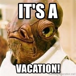 Its A Trap - It's a  vacation!