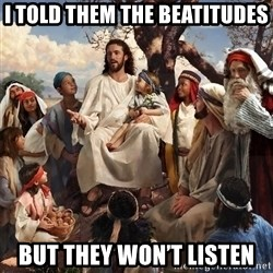 storytime jesus - I told them the Beatitudes But they won't listen