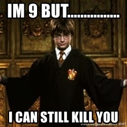 Harry Potter Come At Me Bro - im 9 but................ i can still kill you