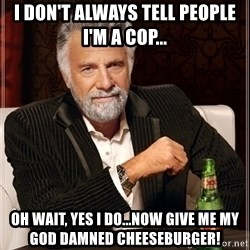 Dos Equis Guy gives advice - I don't always tell people I'm a cop... Oh wait, yes i do...now give me my god damned cheeseburger!