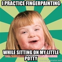 Retard girl - I practice fingerpainting  While sitting on my Little potty
