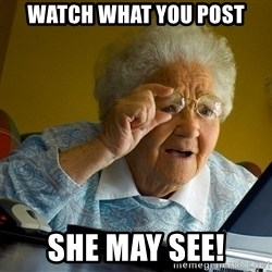 Internet Grandma Surprise - watch what you post she may see!
