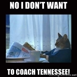 i should buy a boat cat - No I don't want  To coach tennessee!