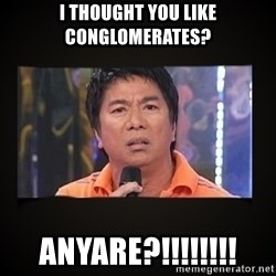 Willie Revillame me - i thought you like conglomerates? anyare?!!!!!!!!