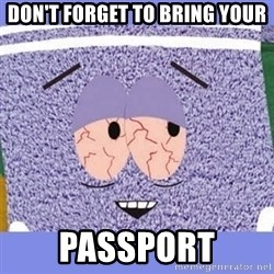 Towelie - Don't forget TO bring your Passport