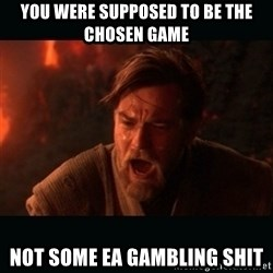 """Obi Wan Kenobi """"You were my brother!"""" - you were supposed to be the chosen game not some ea gambling shit"""