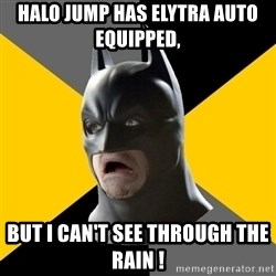 Bad Factman - Halo jump has elytra auto equipped,  but I can't see through the rain !