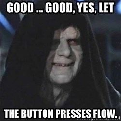 Sith Lord - Good ... Good, Yes, let the button presses flow.