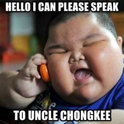 fat chinese kid - HELLO I CAN PLEASE SPEAK To UNCLE CHONGKEE