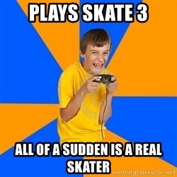 Annoying Gamer Kid - Plays skate 3 All of a sudden is a real skater