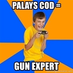 Annoying Gamer Kid - palays cod = Gun expert