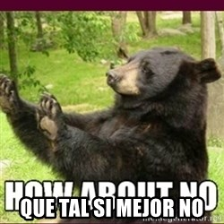 How about no bear - Que tal si mejor no