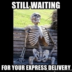 Still Waiting - Still waiting for your express delivery