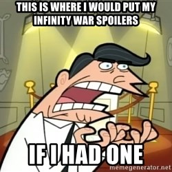 Timmy turner's dad IF I HAD ONE! - This is where I would put my infinity war spoilers If I had one
