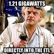 Doc Back to the future - 1.21 gigawatts Directly into the etl