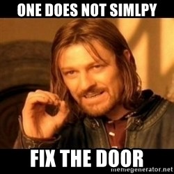 Does not simply walk into mordor Boromir  - One does not simlpy fix the door