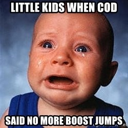 Crying Baby - little kids when cod said no more boost jumps