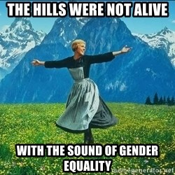 Look at all the things - the hills were not alive with the sound of gender equality