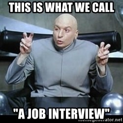 "dr. evil quotation marks - this is what we call  ""a job interview"""