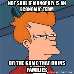 Not sure if troll - not sure if monopoly is an economic term or the game that ruins families