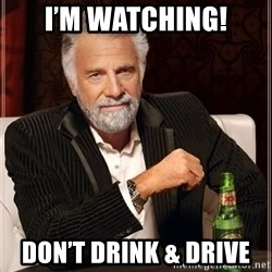 The Most Interesting Man In The World - I'm waTching! Don't drink & drive