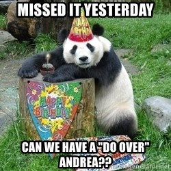 "Happy Birthday Panda - missed it yesterday can we have a ""do over"" andrea??"