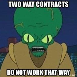 Morbo - TWO WAY CONTRACTS DO NOT WORK THAT WAY