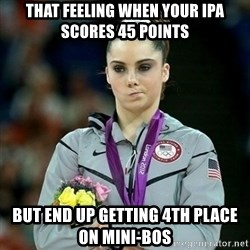 McKayla Maroney Not Impressed - that feeling when your IPA scores 45 points but end up getting 4th place on MINI-BOS