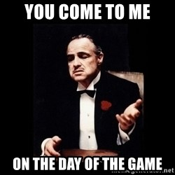 The Godfather - you come to me on the day of the game