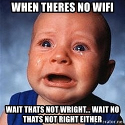 Crying Baby - When theres no wifi wait thats not wright... wait no thats not right either