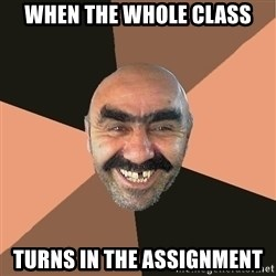 Provincial Man - When the whole class Turns in the assignment
