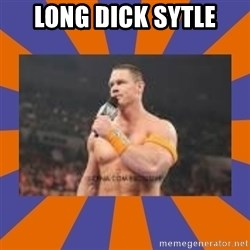 John cena be like you got a big ass dick - LOng Dick Sytle