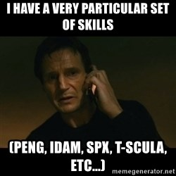 liam neeson taken - I have a very particular set of skills (peng, idam, spx, t-scula, etc...)