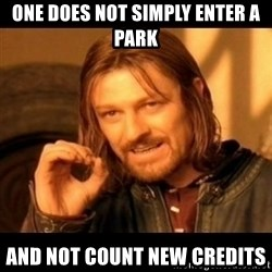 Does not simply walk into mordor Boromir  - one does not simply enter a park and not count new credits