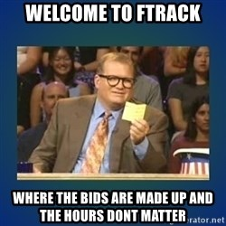 drew carey - Welcome TO FTRACK WHere The Bids are Made up and the hours dont matter