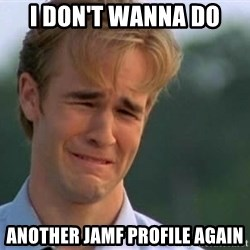 James Van Der Beek - i don't wanna do another jamf profile again