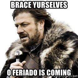 Brace yourself - Brace Yurselves o feriado is coming