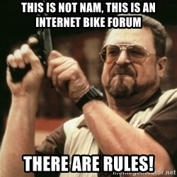Walter Sobchak with gun - This is not nam, this is an internet bike forum there are rules!